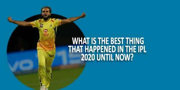 What Is The Best Thing That Happened In IPL 2020 Until Now?