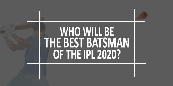 Who will be the best batsman in IPL 2020?